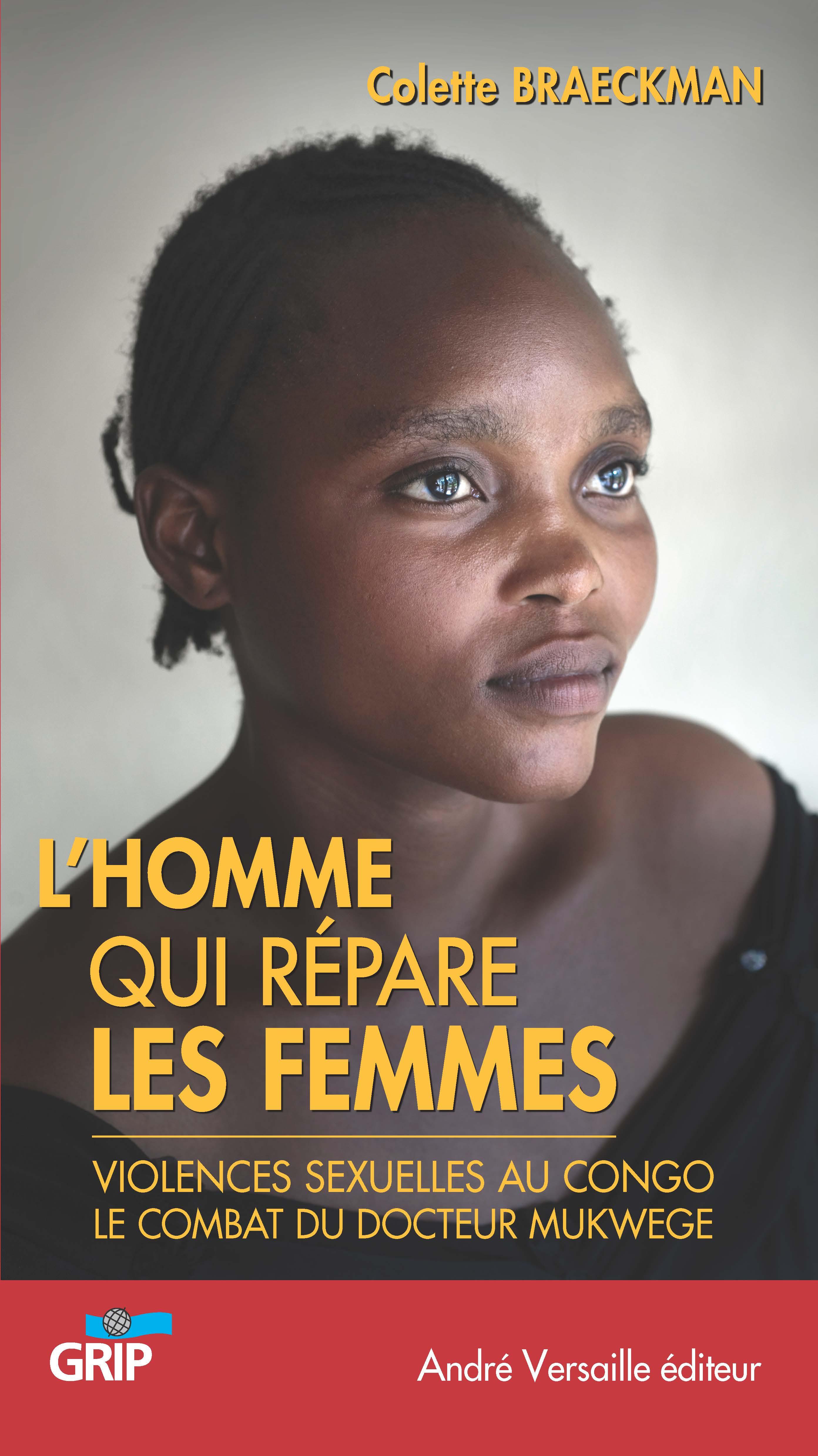 L'homme qui répare les femmes : l'histoire inhumaine des femmes à l'est du Congo
